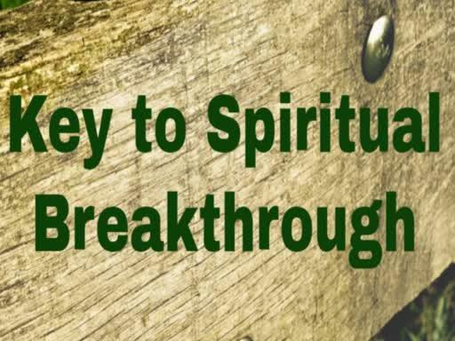 Keys To Spiritual Breakthrough