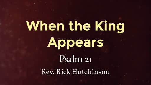 When the King Appears - Psalm 21