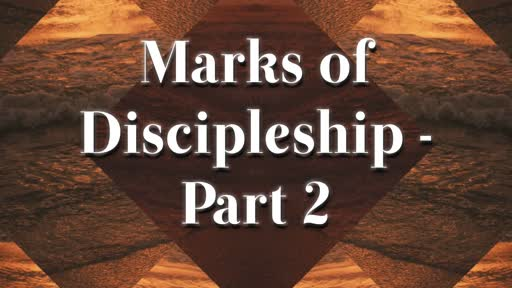Marks of Discipleship - Part 2
