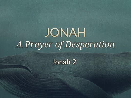 Jonah: A prayer of Desperation