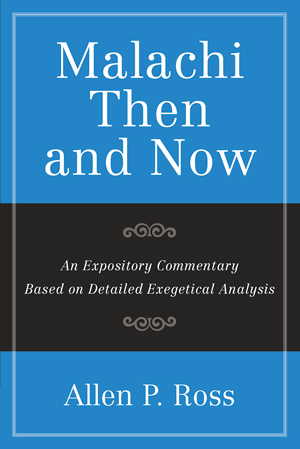 Malachi Then and Now: An Expository Commentary Based on Detailed Exegetical Analysis