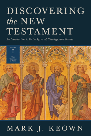Discovering the New Testament: An Introduction to Its Background, Theology, and Themes (Volume 1: The Gospels and Acts)