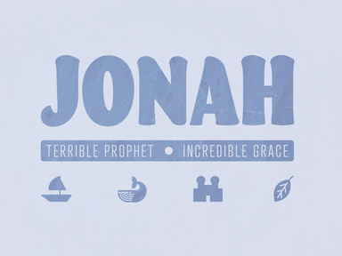 Jonah - Terrible Prophet . Incredible Grace