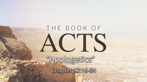 """Acts 17:16-34 """"Apologetics"""""""