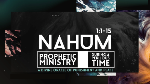 Nahum - Prophetic Ministry During a Perilous Time