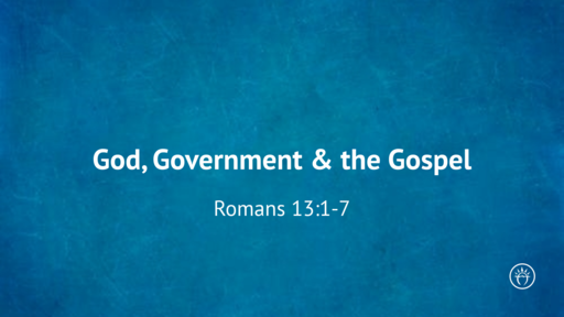 God, Government and the Gospel (Romans 13)