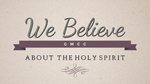 We Believe - About the Holy Spirit
