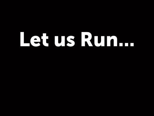 Let us Run...