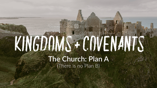August 18, 2019 - Summer Series Building Blocks - Kingdoms + Covenants, The Church: Plan A (there is no plan b)
