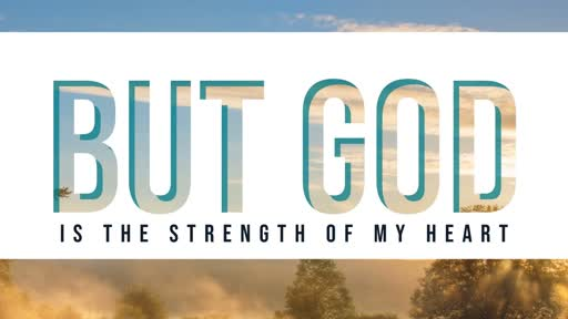 But God is the Strength of my Heart