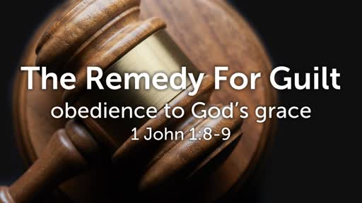 The Remedy For Guilt 8/18/2019
