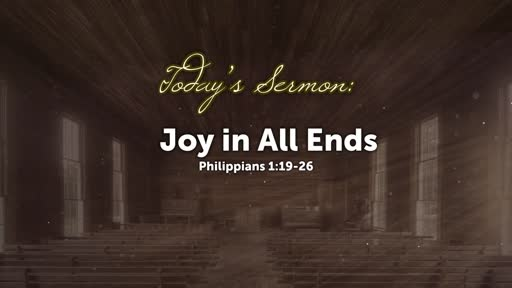 Joy in All Ends (Philippians 1:19-26)