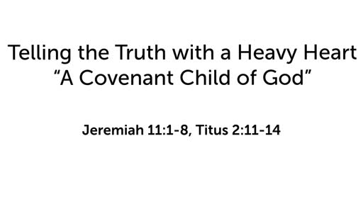 """Telling the Truth with a Heavy Heart: """"A Covenant Child of God"""""""