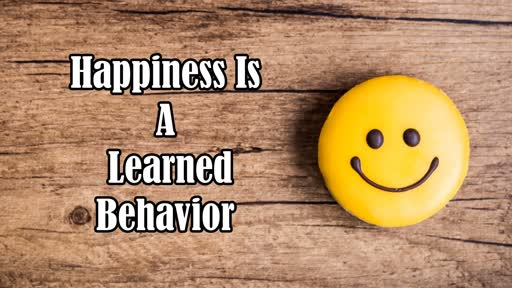 Happiness Is A Learned Behavior
