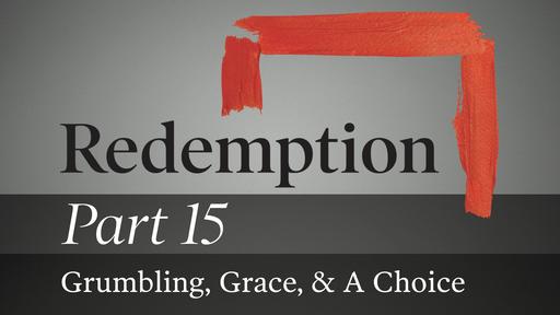 Part 15: Grumbling, Grace, & A Choice