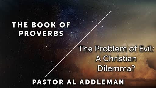 The Problem of Evil: A Christian Dilemma? - Proverbs 14 and Selected Passages