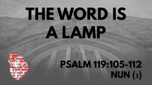 The Word Is A Lamp Psalm 119:105-112 Nun (נ)
