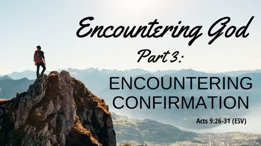 Sunday August 18th: Encountering God Part III: Encountering Confirmation Acts 9:26-31