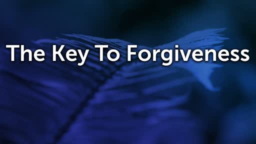 The Key To Forgiveness