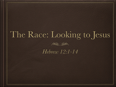 """""""The Race: Looking To Jesus"""""""