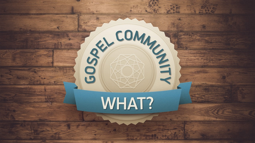 GOSPEL COMMUNITY: WHAT?