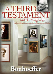 Malcolm Muggeridge's - A Third Testament - Dietrich Bonhoeffer