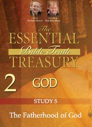 The Essential Bible Truth Treasury 2 - God - Study 5 The Fatherhood of God