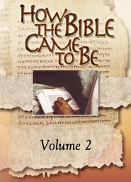 How The Bible Came To Be - Volume 2