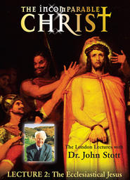 The Incomparable Christ #2 - The Ecclesiastical Jesus