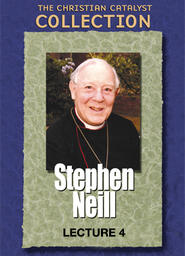 The Christian Catalyst Collection - Stephen Neill - Lecture 4