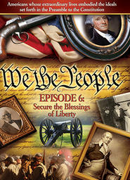 We The People - The Character of A Nation - Part 6 - The Blessings of Liberty