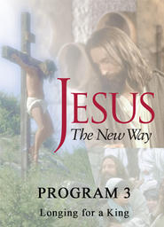 Jesus The New Way Program 3 - Longing for a King