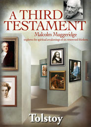 Malcolm Muggeridge's - A Third Testament - Leo Tolstoy