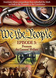 We The People - The Character of A Nation - Part 5 - General Welfare