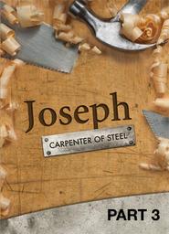 Joseph Carpenter of Steel - Part 3