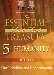 The Essential Bible Truth Treasury 5 - Humanity - Our Rebellion and Condemnation