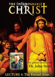 The Incomparable Christ #4 - The Eternal Jesus