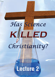 Has Science Killed Christianity? - Lecture 2