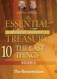 The Essential Bible Truth Treasury 10 - Last Things - The Resurrection