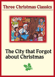 Three Christmas Classics - The City That Forgot About Christmas