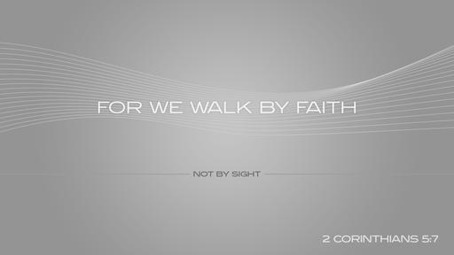 Walking by Faith not by Sight - Faithlife Sermons
