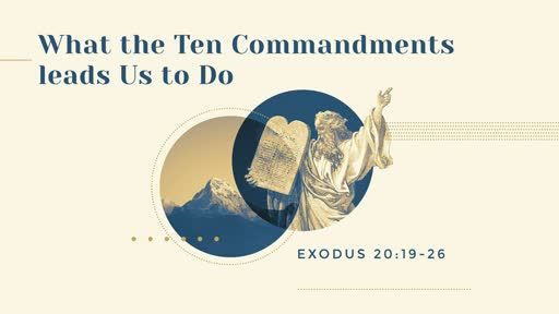 What the Ten Commandments leads Us to Do (11:00)