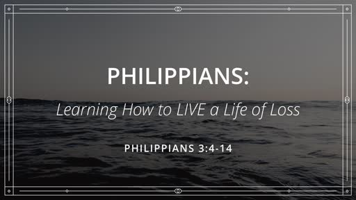 Philippians: Learning How to LIVE a Life of Loss