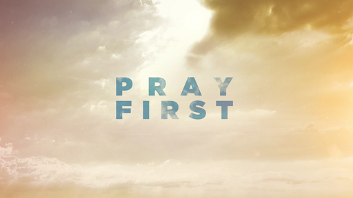 Pray First #2 - Prayer Changes Things