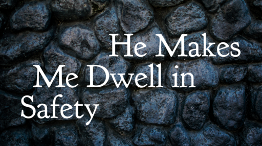 He Makes Me Dwell in Safety