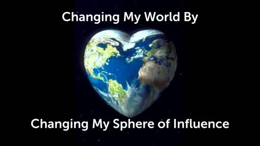 Changing My World By Changing My Sphere of Influence