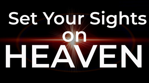 Set Your Sights On Heaven