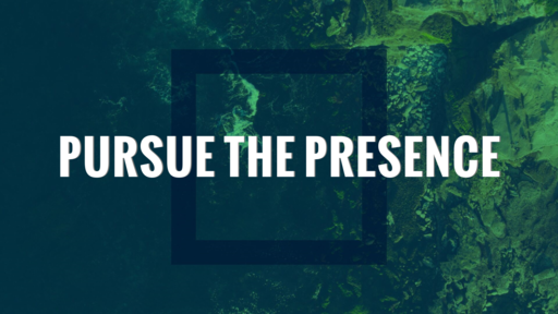 Pursue the Presence