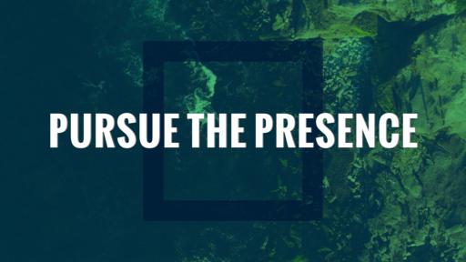 Pursue the Presence