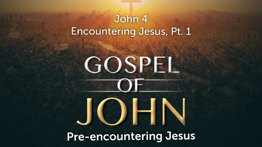 August 25, 2019 - Encountering Jesus, Pt 1